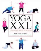 Yoga XXL : a journey to health for bigger people