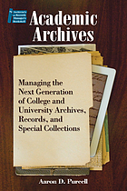 Academic archives : managing the next generation of college and university archives, records, and special collections