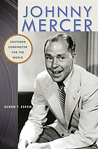 Johnny Mercer : Southern songwriter for the world