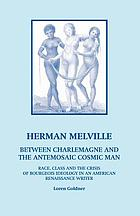 Herman Melville : between Charlemagne and the antemosaic cosmic man : race, class and the crisis of bourgeois ideology in an American renaissance writer