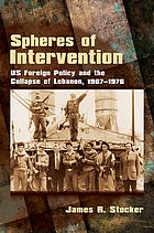Spheres of intervention : US foreign policy and the collapse of Lebanon, 1967-1976