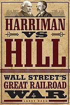 Harriman vs. Hill : Wall Street's great railroad war