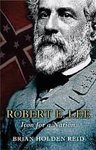 Robert E. Lee : icon for a nation
