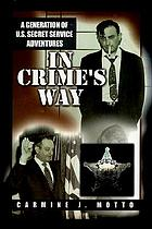 In crime's way : a generation of U.S. Secret Service adventures