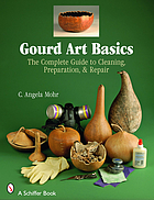 Gourd art basics : the complete guide to cleaning, preparation & repair