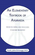 An elementary textbook of Ayurveda : medicine with a six thousand year old tradition