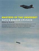 Masters of the universe? : NATO's Balkan crusade