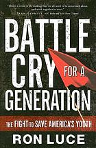 Battle cry for a generation : the fight to save America's youth