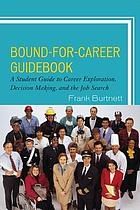 Bound-for-career guidebook : a student guide to career exploration, decision making, and the job search