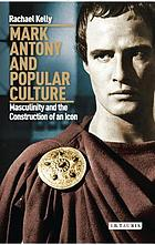 Mark Antony and popular culture : masculinity and the construction of an icon