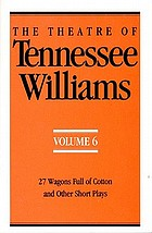 The theatre of Tennessee Williams 6. 27 wagons full cotton and other short plays
