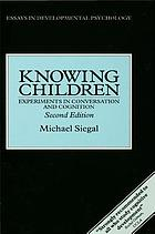 Knowing children : experiments in conversation and cognition
