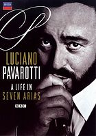 Luciano Pavarotti : a life in seven arias