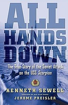 All hands down : the true story of the Soviet attack on the USS Scorpion