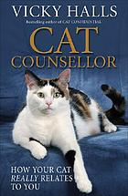 Cat counsellor : [how your cat really relates to you]