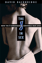 The X in sex : how the X chromosome controls our lives