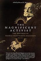 The magnificent activist : the writings of Thomas Wentworth Higginson (1823-1911)
