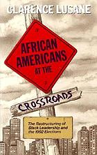 African Americans at the crossroads : the restructuring of Black leadership and the 1992 elections