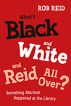 What's black and white and Reid all over? : something hilarious happened at the library