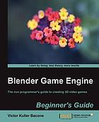 Blender Game Engine Beginner?s Guide.