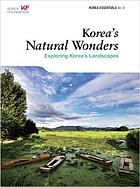 Korea's natural wonders : exploring Korea's landscapes