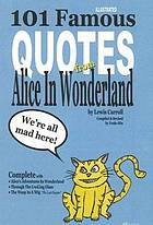 101 famous quotes from Alice in wonderland : Alice's adventures in Wonderland, Through the looking glass, The wasp in a wig