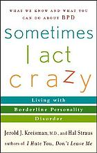 Sometimes I act crazy : living with borderline personality disorder