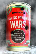 Baking powder wars : the cutthroat food fight that revolutionized cooking