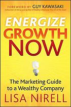 Energize growth NOW : the marketing guide to a wealthy company