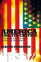 America and its critics : virtues and vices of the democratic hyperpower