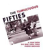 The tumultuous fifties : a view from the New York Times Photo Archives