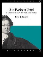 Sir Robert Peel : statesmanship, power, and party