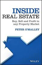 Inside Real Estate : Buy, Sell and Profit in Any Property Market.