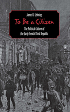 To be a citizen : the political culture of the early French Third Republic