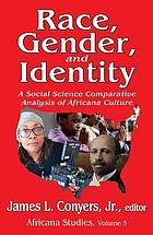Race, gender, and identity : a social science comparative analysis of Africana culture