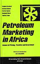Petroleum marketing in Africa : issues in pricing, taxation and investment