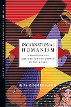 Incarnational humanism : a philosophy of culture for the church in the world
