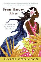 From Harvey River : a memoir of my mother and her island