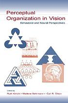 Perceptual organization in vision : behavioral and neural perspectives