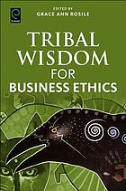 Tribal Wisdom for Business Ethics.