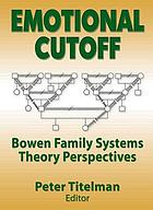 Emotional cutoff : Bowen family systems theory perspectives