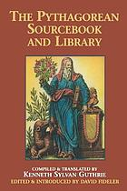 The Pythagorean sourcebook and library : an anthology of ancient writings which relate to Pythagoras and Pythagorean philosophy