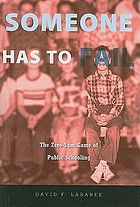 Someone has to fail : the zero-sum game of public schooling