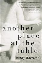 Another place at the table : a story of shattered childhoods redeemed by love