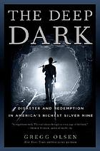 The deep dark : tragedy and redemption in America's richest silver mine