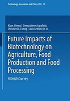 Future impacts of biotechnology on agriculture, food production and food processing : a Delphi survey : final report to the Commission of the European Union, DG XII