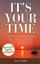 It's your time : clear the clutter, clear your mind : lead a happy, successful life by learning to manage your time and the space around you