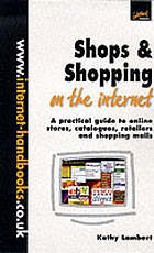 Shops and shopping on the Internet : a practical guide to online stores, catalogues, retailers and shopping malls