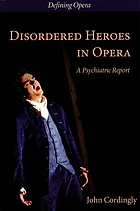 Disordered heroes in opera : a psychiatric report