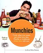 Munchies : cook what you want, eat what you like. Finally, a cookbook even you will use.